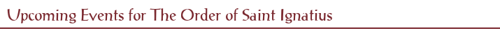 Upcoming Events for The Order of Saint Ignatius